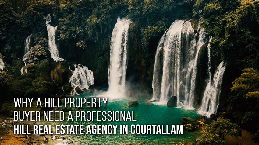 Why a Property Buyer need A  Professional Hill Real Estate Agency in Courtallam?