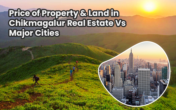 Price of Property & Land in Chikmagalur Real Estate Vs Major Cities