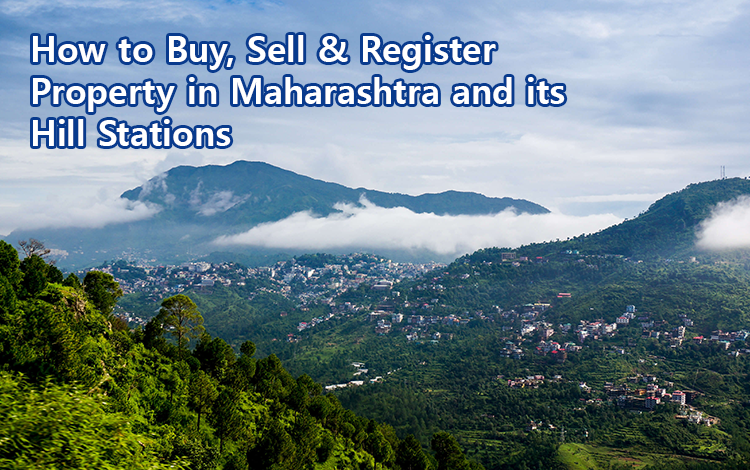 How to Buy, Sell & Register  Property in Maharashtra and its Hill Stations