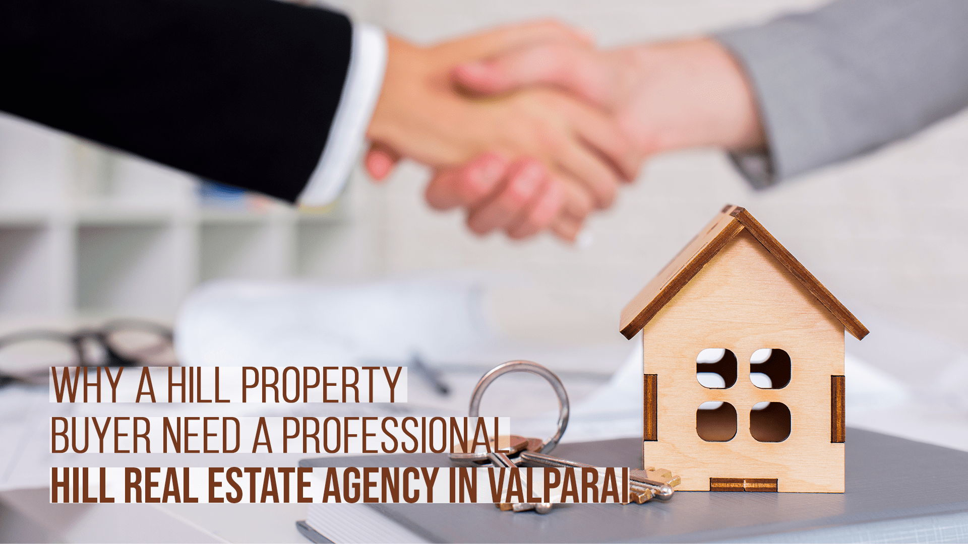 Why a Property Buyer need A  Professional Hill Real Estate Agency in Valparai?