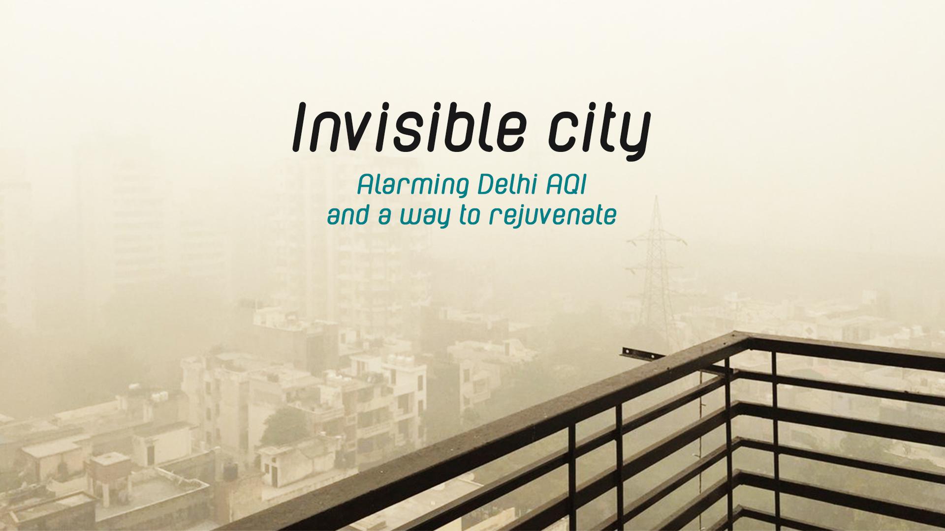 Invisible City – Alarming Delhi AQI and a Way to Rejuvenate
