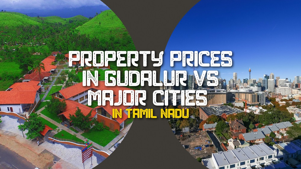 Property prices in Gudalur vs Major cities Why to invest in Real estate in Gudalur